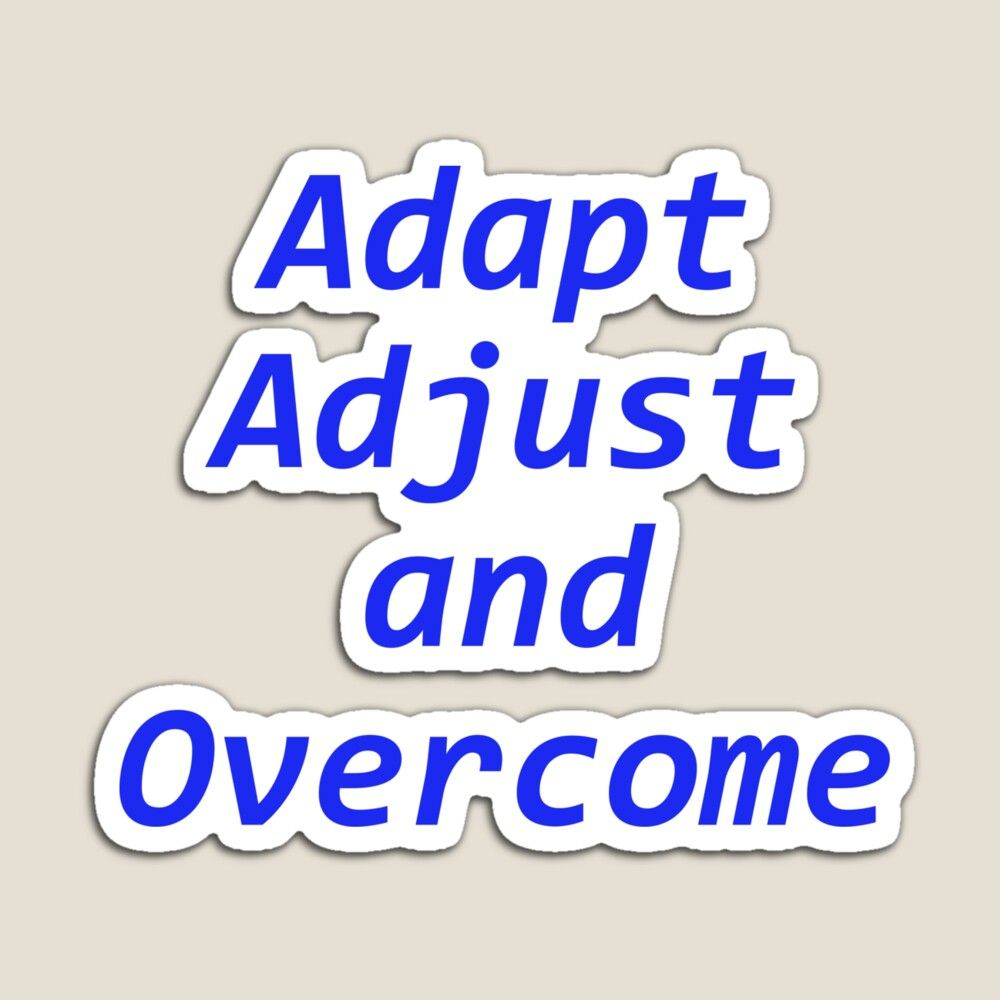 Adapt Adjust And Overcome Magnet By Erintr In 2021 Overcoming Adaptations Supportive