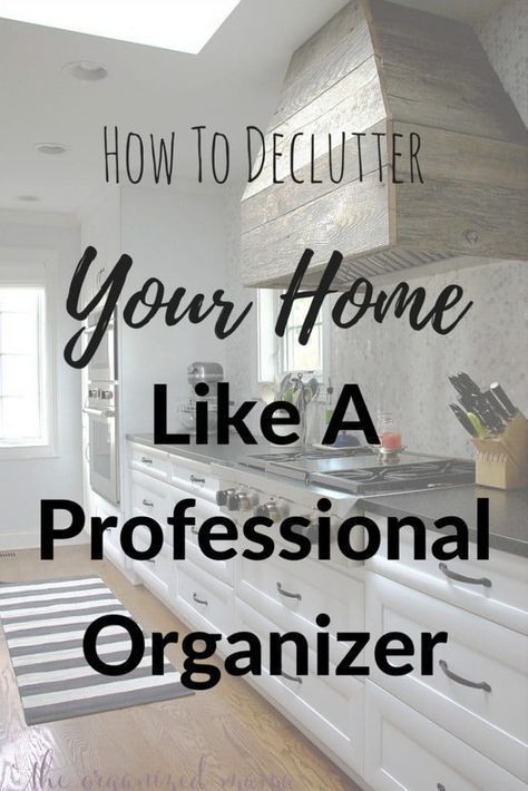 How To Declutter Your Home Like A Professional Organizer #declutter
