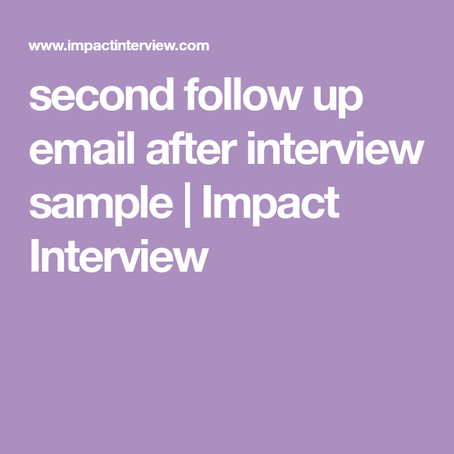 second follow up email after interview sample impact interview