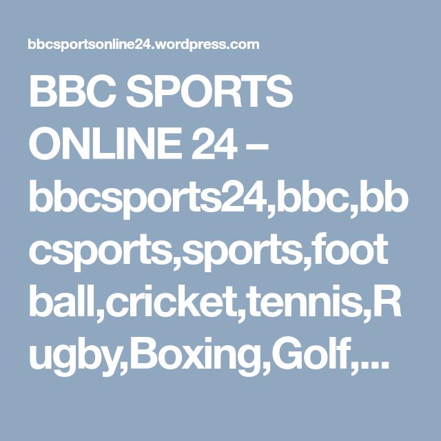 BBC SPORTS ONLINE 24 – bbcsports24,bbc,bbcsports,sports,football