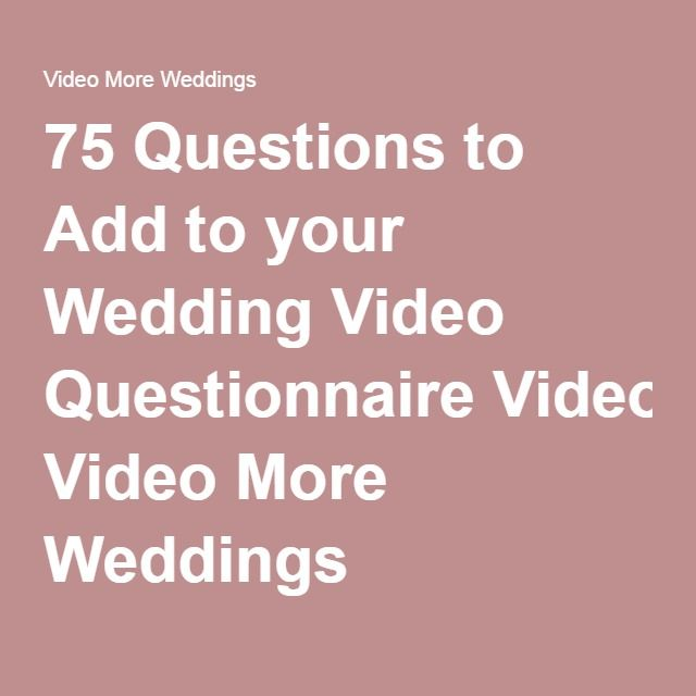 75 Questions to Add to your Wedding Video Questionnaire Video More
