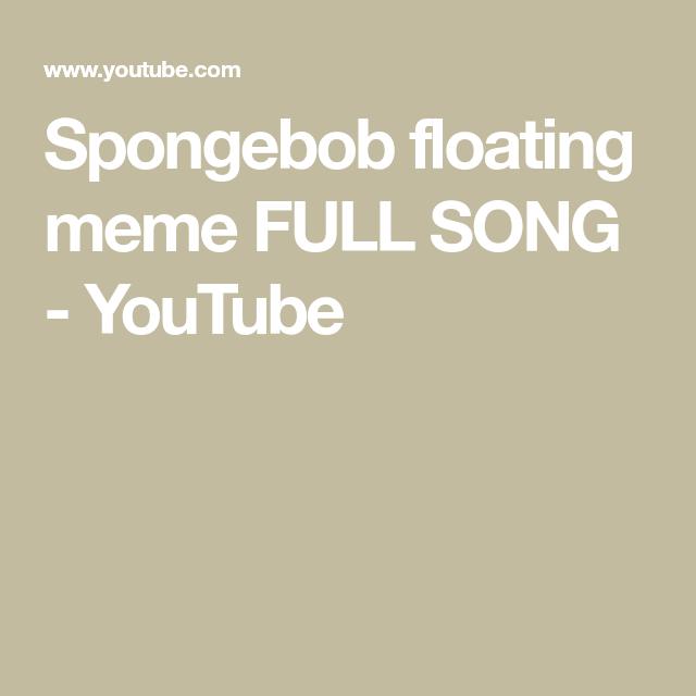 Spongebob Floating Meme Full Song Youtube Songs Spongebob Memes