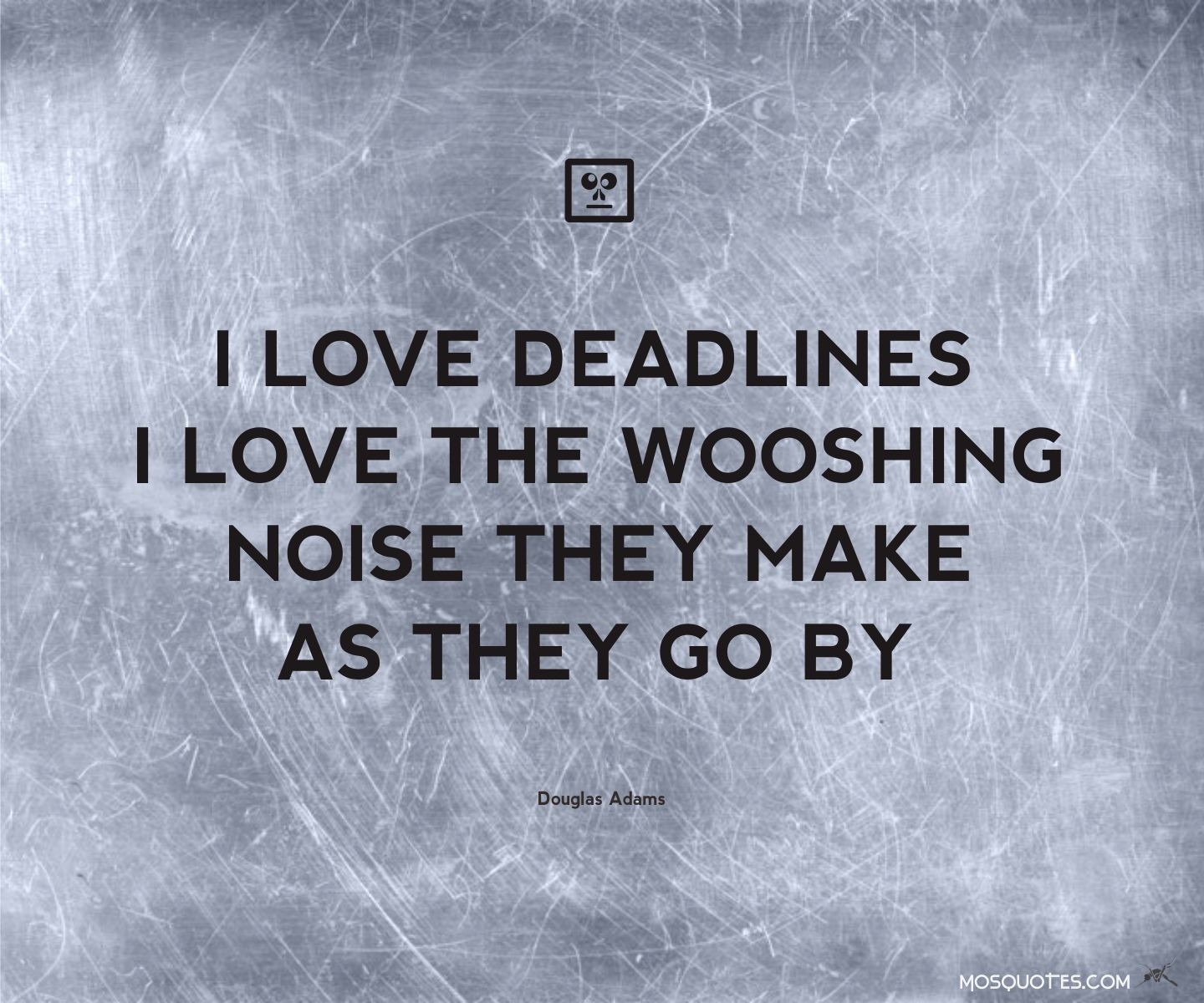 Construction Quotes Humor Quotes I Love Deadlines I Love The Whooshing Noise They Make