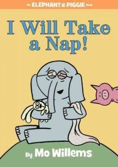 Elephant and Piggie: I Will Take a Nap! by Mo Willems, hilarious we love all of the books in this series!