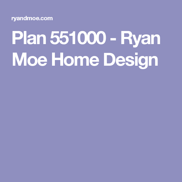 House · Plan 551000   Ryan Moe Home Design
