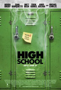 High School...although like smiley face I dont like how they make everyone so stupid, but still funny
