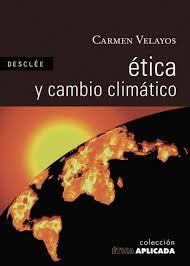 Ética y cambio climático, por Carmen Velayos Castelo.  L/Bc 504.3 VEL eti   http://almena.uva.es/search~S1*spi?/cL%2FBc+504/cl+bc+504/51%2C375%2C568%2CE/frameset&FF=cl+bc+504+3+vel+eti&1%2C1%2C