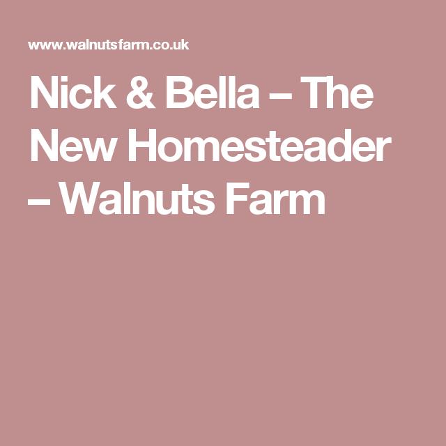 Nick & Bella – The New Homesteader – Walnuts Farm