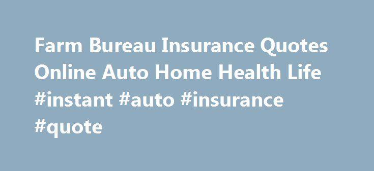 Farm Bureau Insurance Quotes Online Auto Home Health Life Instant Amazing Farm Bureau Insurance Quote