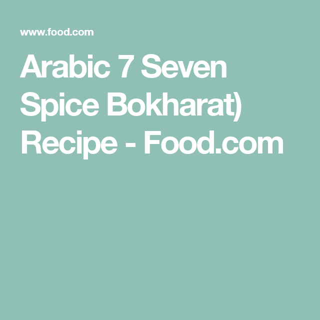 Arabic 7 Seven Spice Bokharat Recipe Food Com Recipe Spices Recipes No Cook Meals
