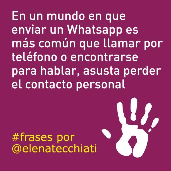 En un mundo en que enviar un Whatsapp es más común que llamar por teléfono o encontrarse para hablar, asusta perder el contacto personal. #frases por Elena Tecchiati