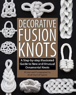 Decorative Fusion Knots : A Step-by-Step Illustrated Guide to Unique and...