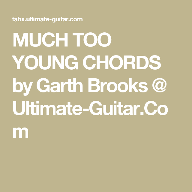 Much Too Young Chords By Garth Brooks Ultimate Guitar Guitar
