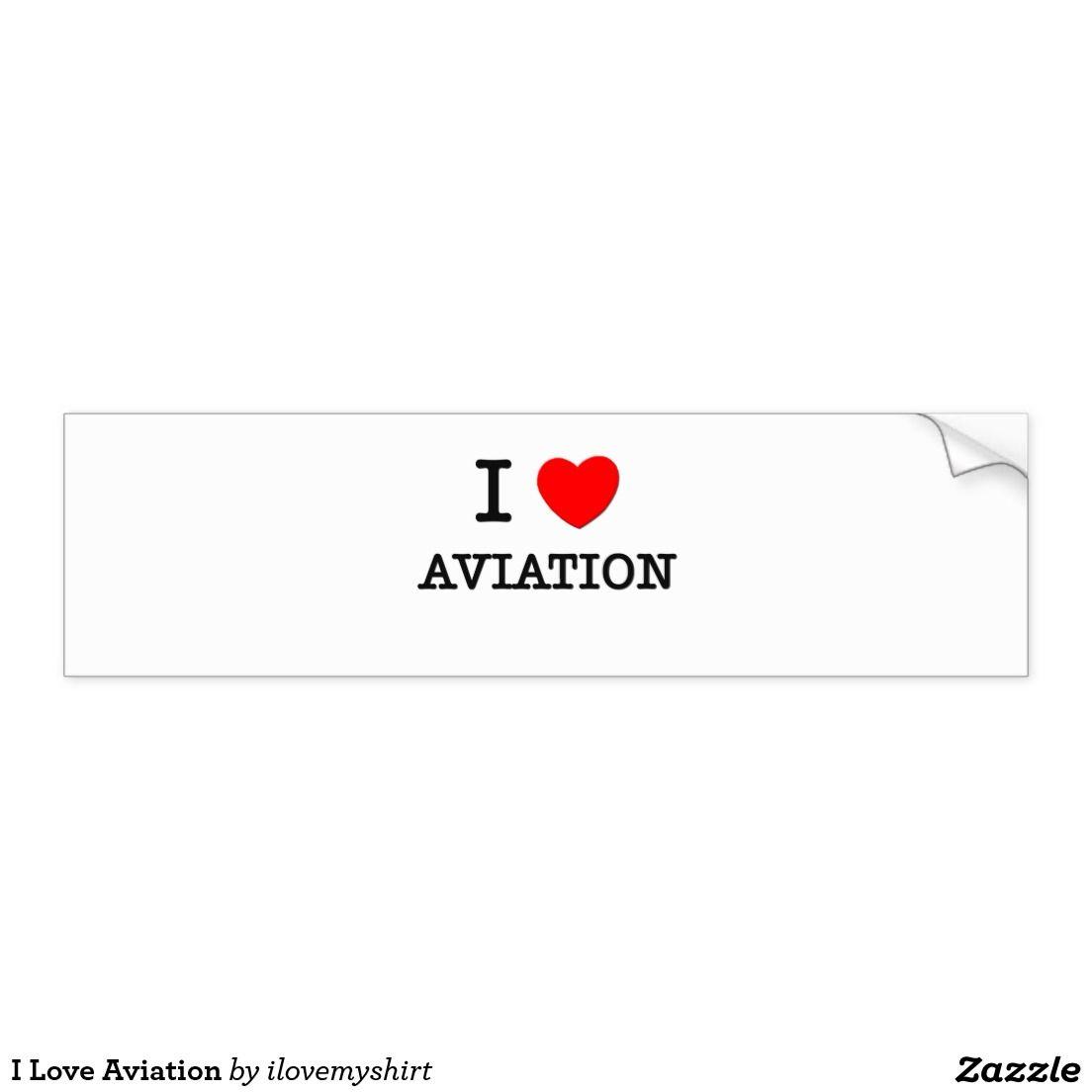 I Love Aviation Bumper Sticker Zazzle Com Bumper Stickers Dog Bumper Stickers Car Bumper Stickers [ 1104 x 1104 Pixel ]