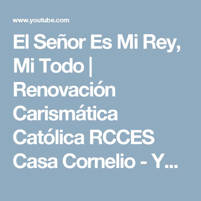 El Señor Es Mi Rey, Mi Todo | Renovación Carismática Católica RCCES Casa Cornelio - YouTube