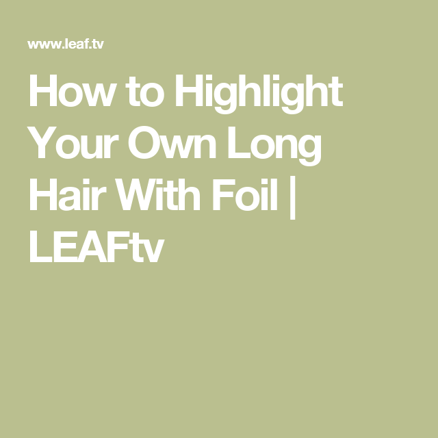 How to highlight your own long hair with foil gray hair how to highlight your own long hair with foil pmusecretfo Choice Image