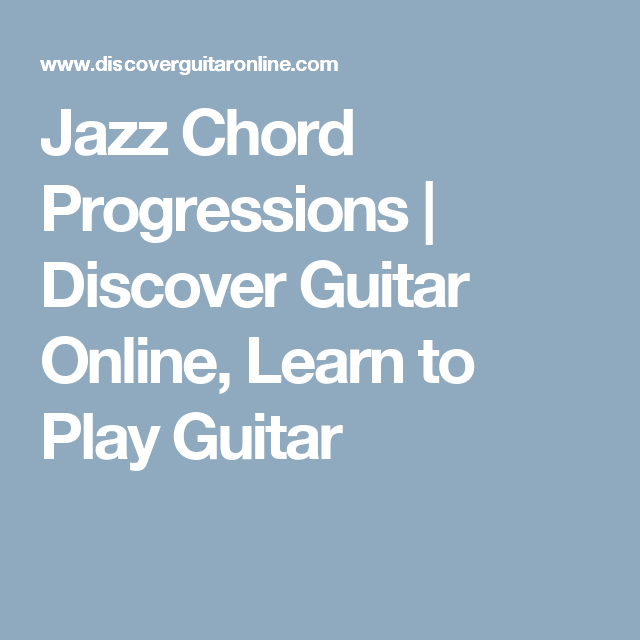 Jazz Chord Progressions Discover Guitar Online Learn To Play