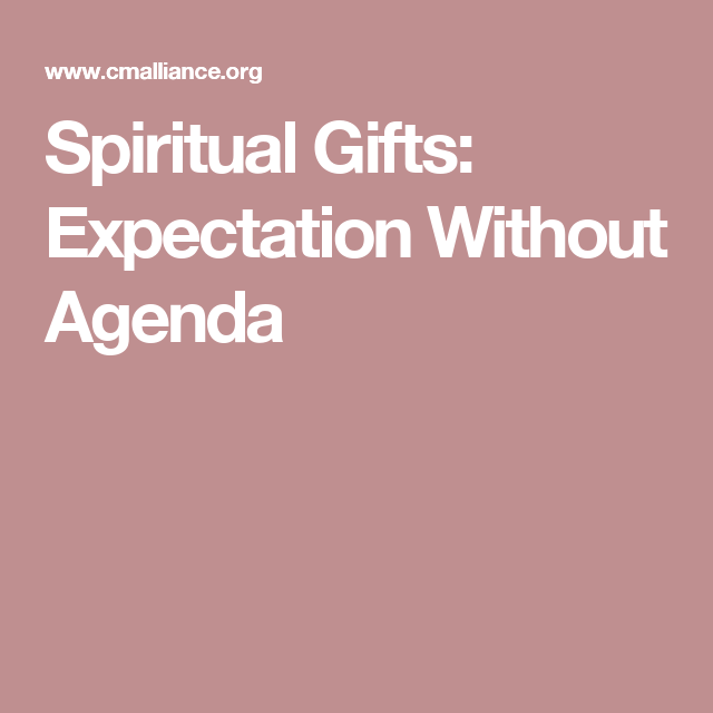 Spiritual gifts expectation without agenda christian spiritual gifts expectation without agenda negle Images