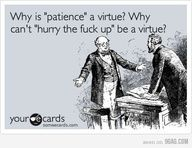 My friend Anh and I lack the virtue of patience....