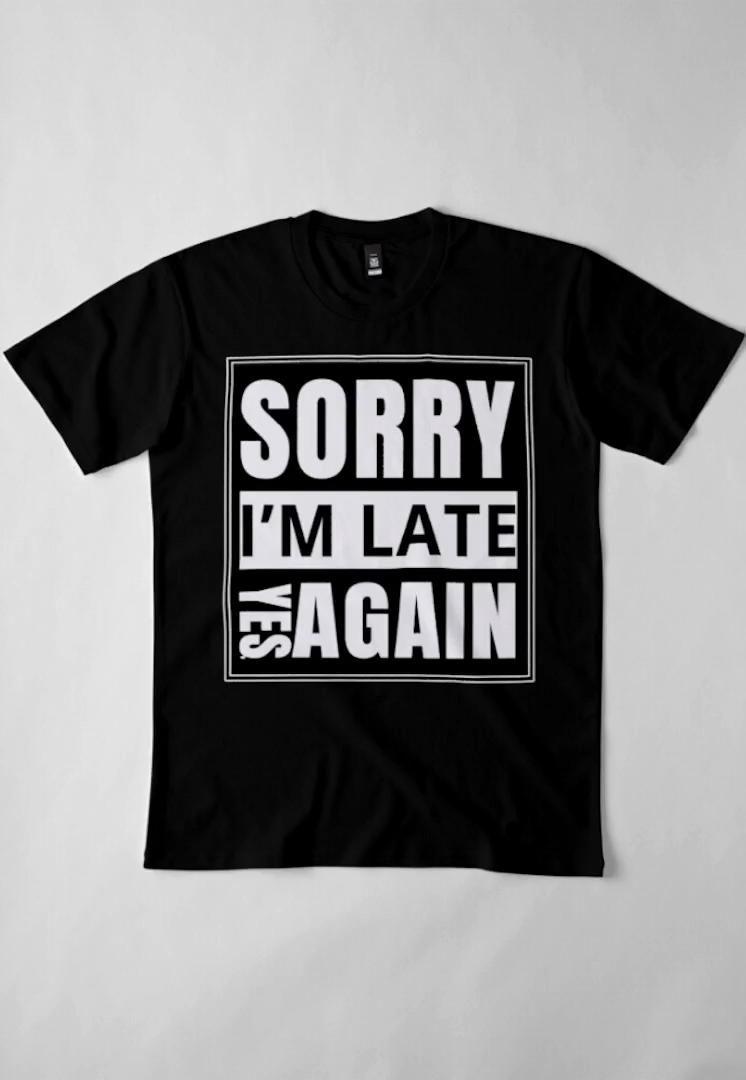 Sorry I'm late, yes, again tee