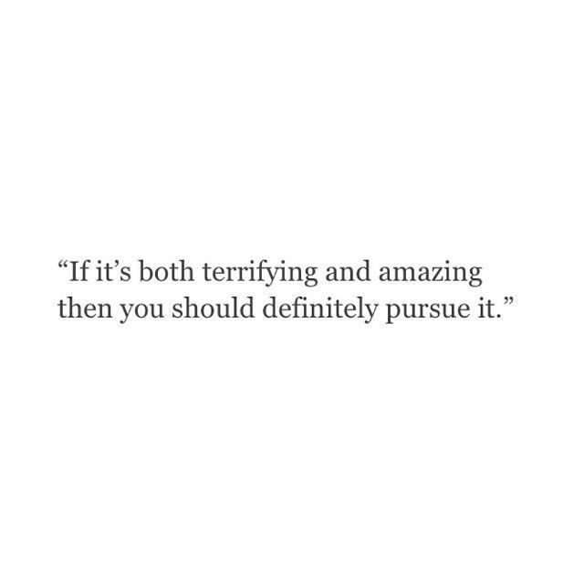 If it's both terrifying and amazing then you should definitely pursue it