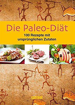 Die PaleoDiät 100 Rezepte Amazon.de _ Bücher Paleo