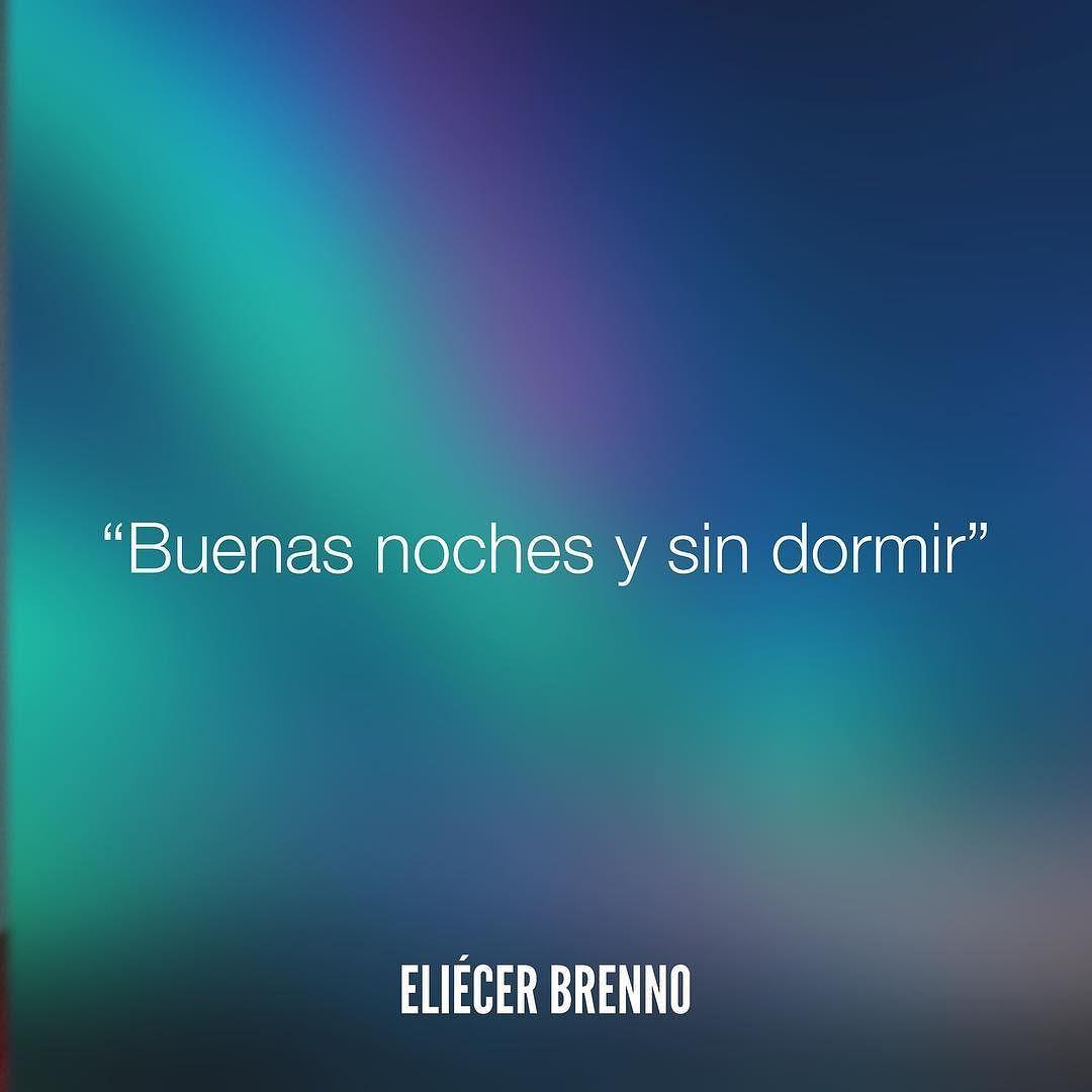 Buenas noches y sin dormir Eliécer Brenno buenasnoches quotes writers escritores Versos De AmorFrases