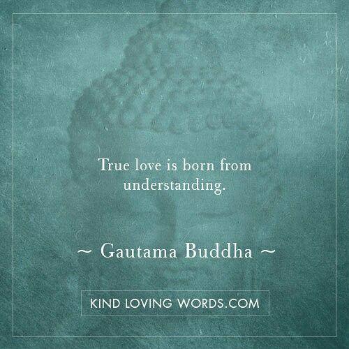 True #love Is Born From #understanding. Gautama Buddha