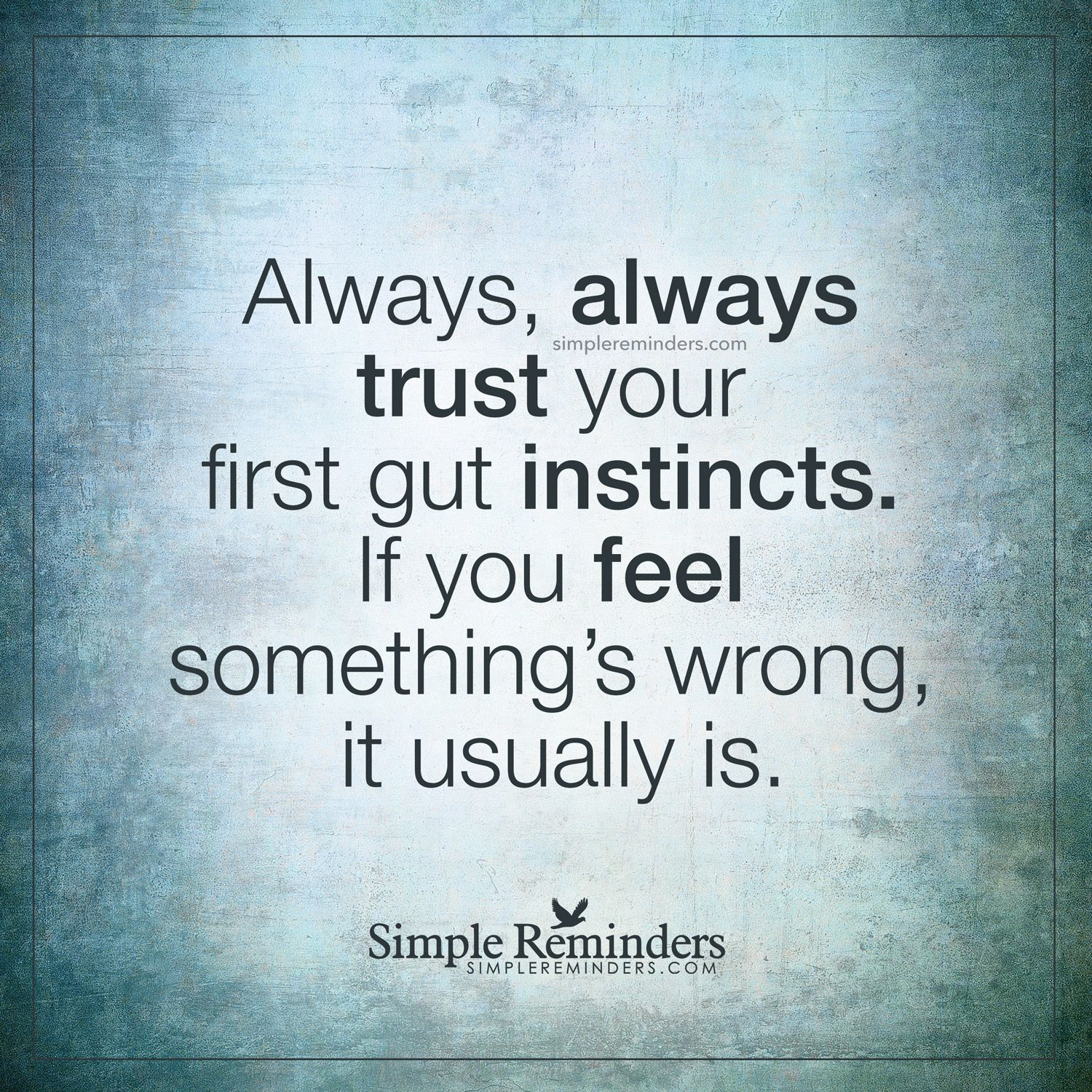 Trust your gut Always, always trust your first gut ...