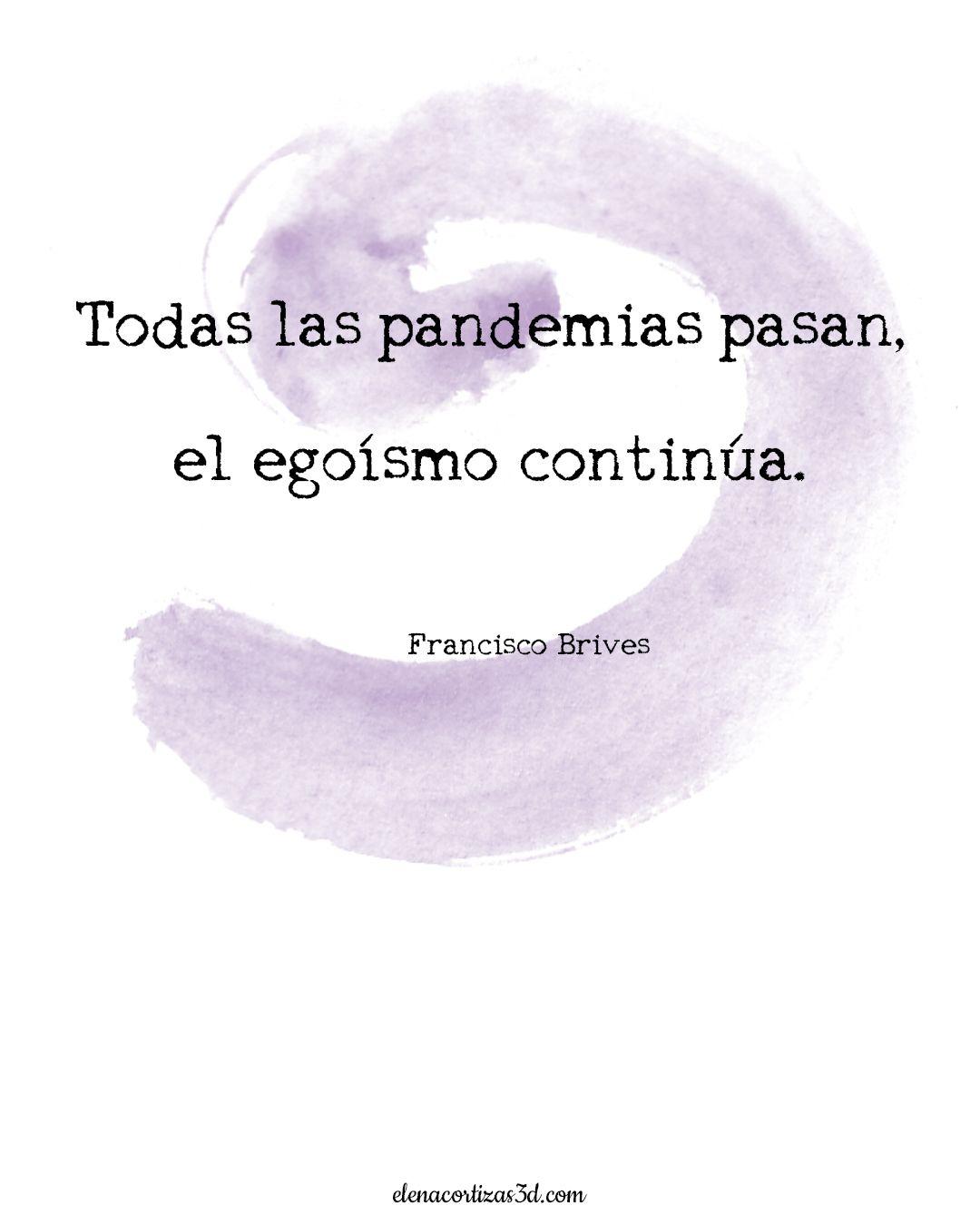 Todas Las Pandemias Pasan El Egoísmo Continúa Frases De Egoismo Frases Egoismo Frases Motivadoras