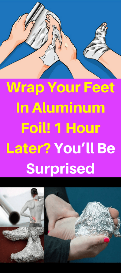 Wrap Your Feet In Aluminum Foil! 1 Hour Later? You'll Be Surprised!!!  #lifehacks  #homeremedies