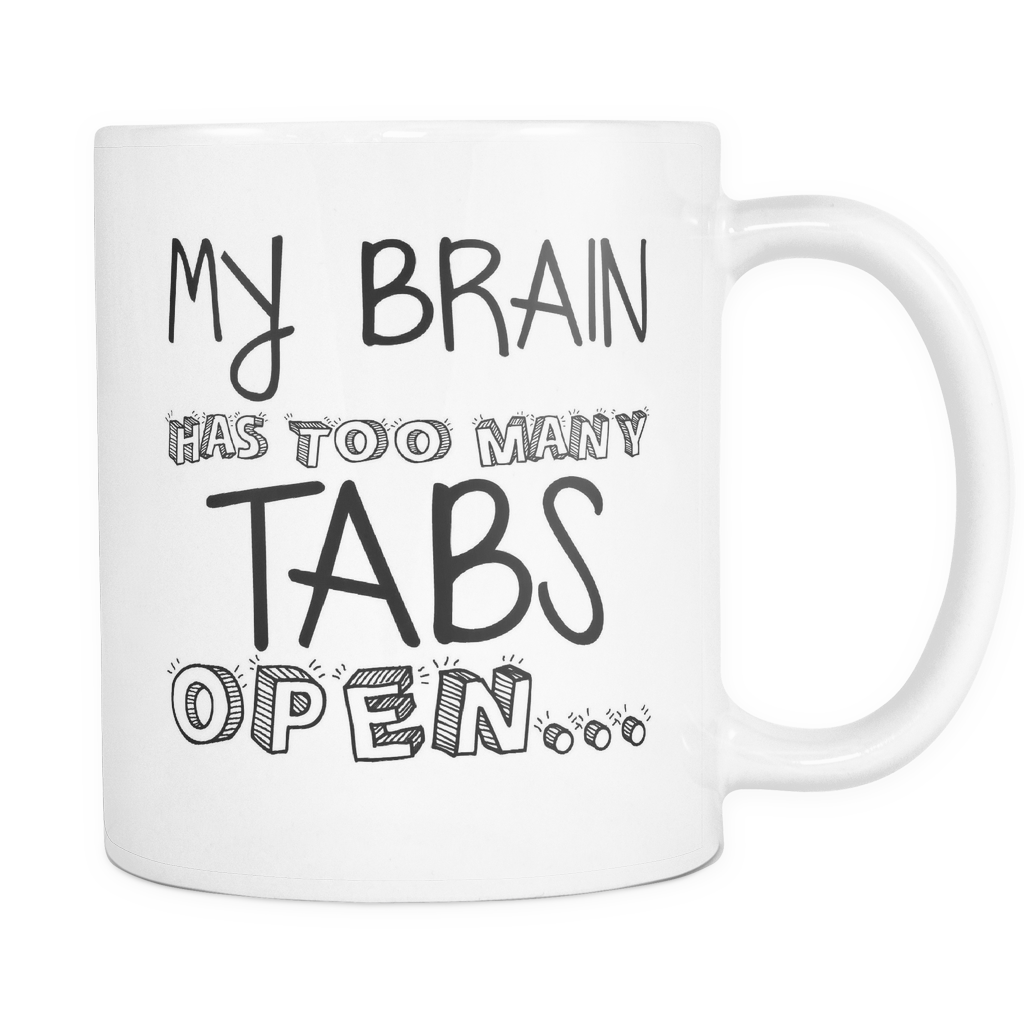 My Brain Has Too Many Tabs Open 11oz. All White Ceramic