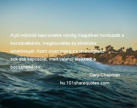 gary chapman idézetek Gary Chapman   A jól működő kapcsolatok mindig magukban hordozzák