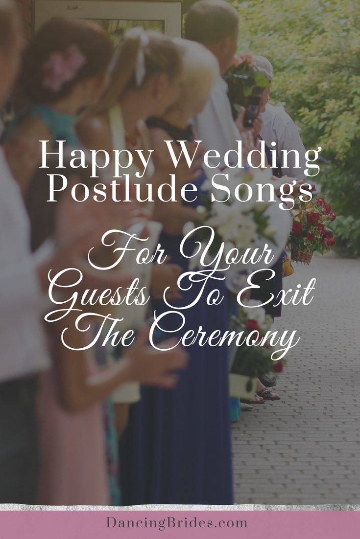 Happy Wedding Postlude Songs For Your Guests To Exit The Ceremony Dancing Brides Wedding Ceremony Music Playlist Wedding Ceremony Music Unique Wedding Songs