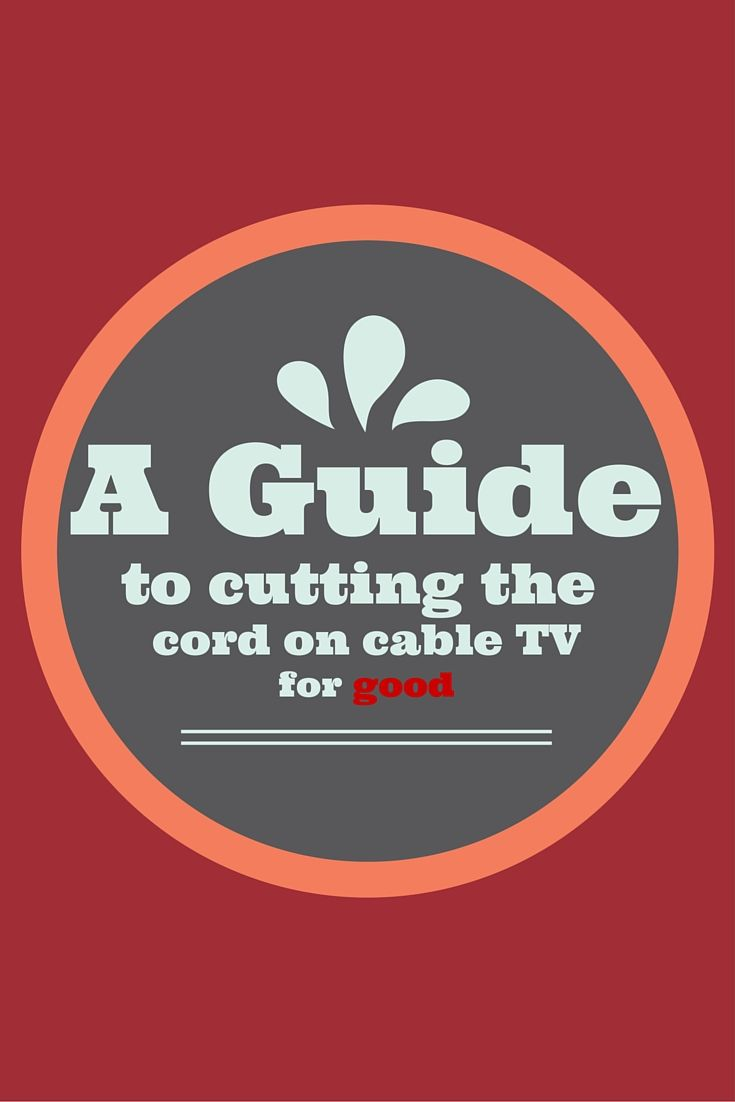 A guide to cutting the cord on cable TV for good  Cord and Cable
