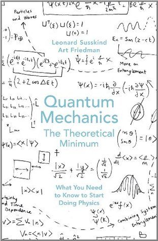 Quantum Mechanics The Theoretical Minimum Theoretical Minimum By Leonard Susskind Art Friedman Http Www Books Physics Books Quantum Mechanics Quantum Physics