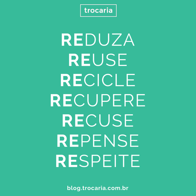 Reduza Reuse Recicle Recupere Recuse Repense Respeite