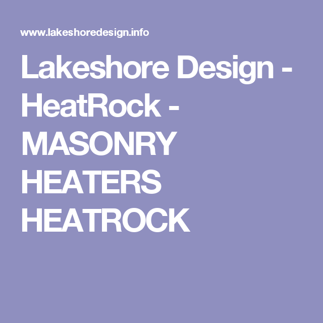 Lakeshore Design Heatrock Masonry Heaters Heatrock