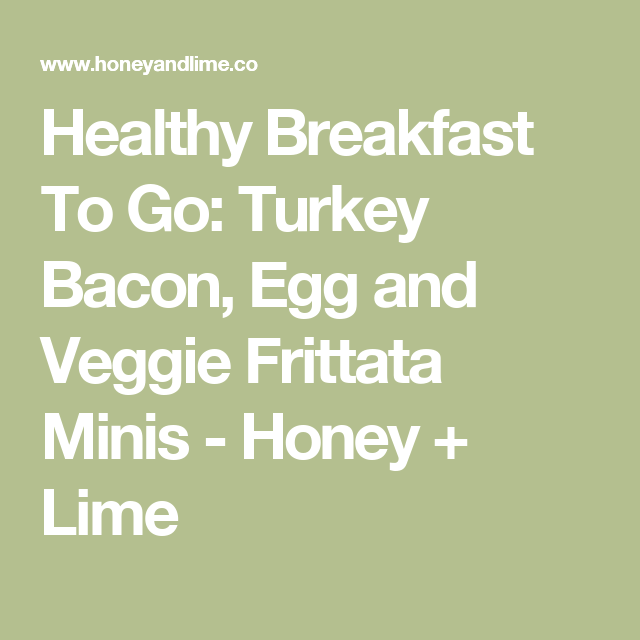 Healthy Breakfast To Go: Turkey Bacon, Egg and Veggie Frittata Minis - Honey + Lime