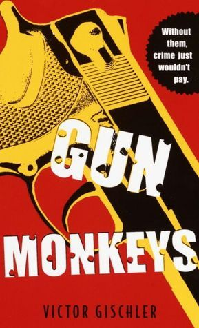 Gun Monkeys by Victor Gischler