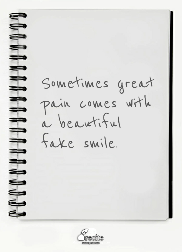 Sometimes Great Pain Comes With A Beautiful Fake Smile Quote From