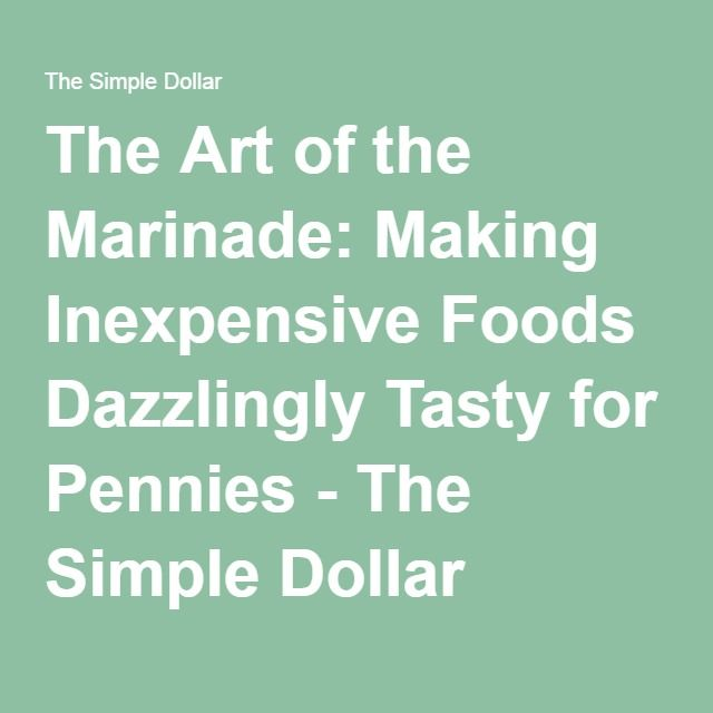 The Art of the Marinade: Making Inexpensive Foods Dazzlingly Tasty for Pennies - The Simple Dollar