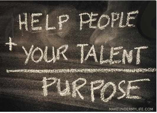 Help People Your Talent = PURPOSE Someblogicalpictures New My Purpose In Life Quotes