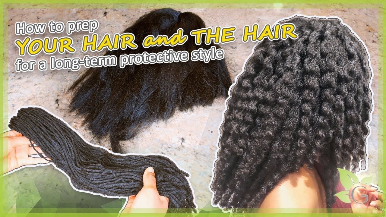 Longterm protective style how to prep YOUR HAIR and THE
