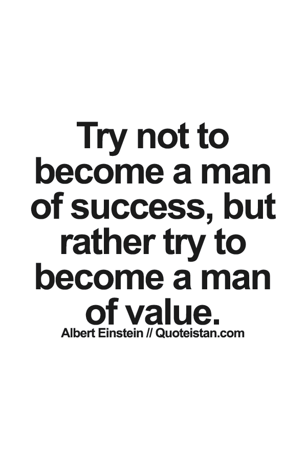 Try Not To Become A Man Of Success But Rather Try To Become A Man