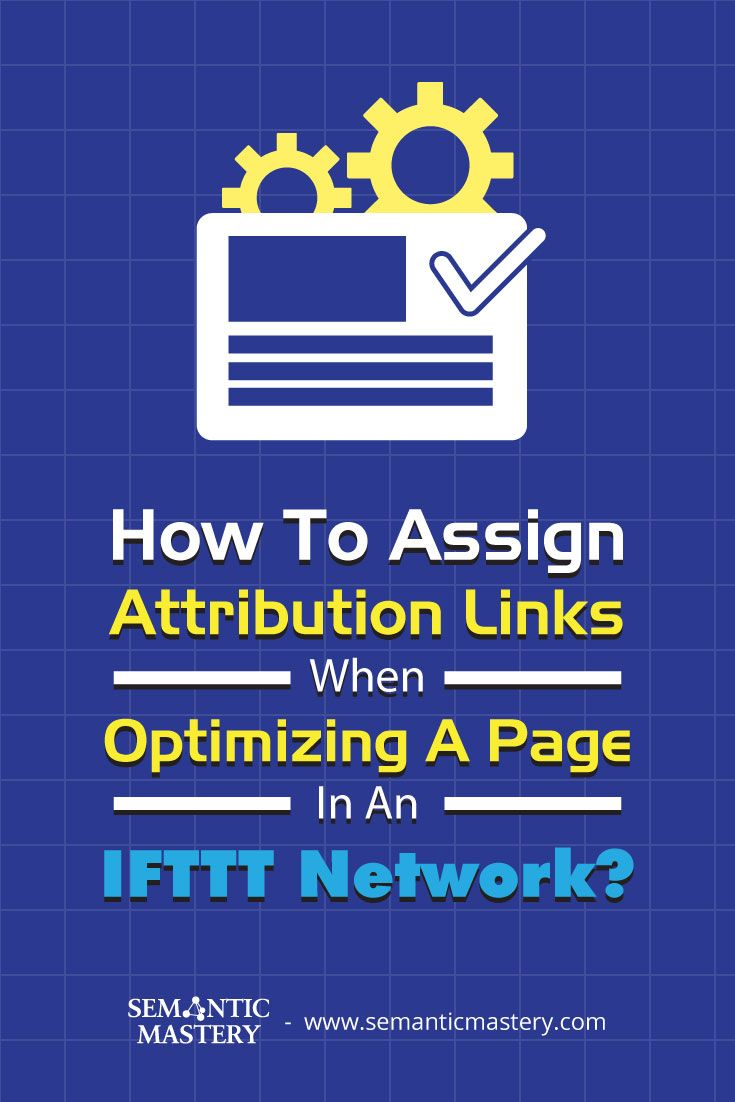 How To Assign Attribution Links When Optimizing A Page In An IFTTT Network? #SEO via http://semanticmastery.com/how-to-assign-attribution-links-when-optimizing-a-page-in-an-ifttt-network/amp