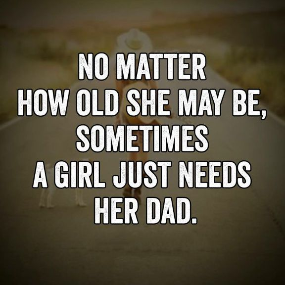 Best Fathers Day Quotes She Need Her Dad How Old She May Be Good