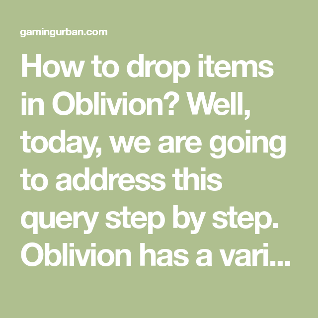 How To Drop Items In Oblivion Well Today We Are Going To Address This Query Step By Step Oblivion Has A Variety Of Items In It Oblivion Drop Today