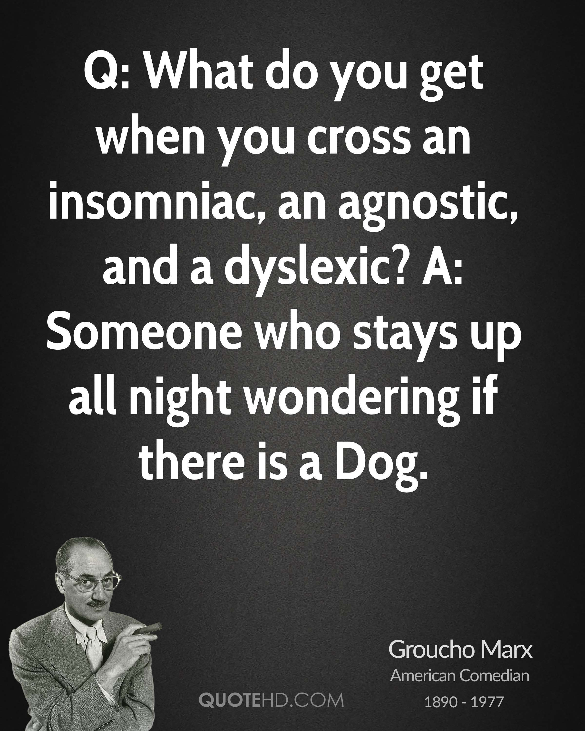 Funny Groucho Marx Quotes: Q: What Do You Get When You Cross An Insomniac, An