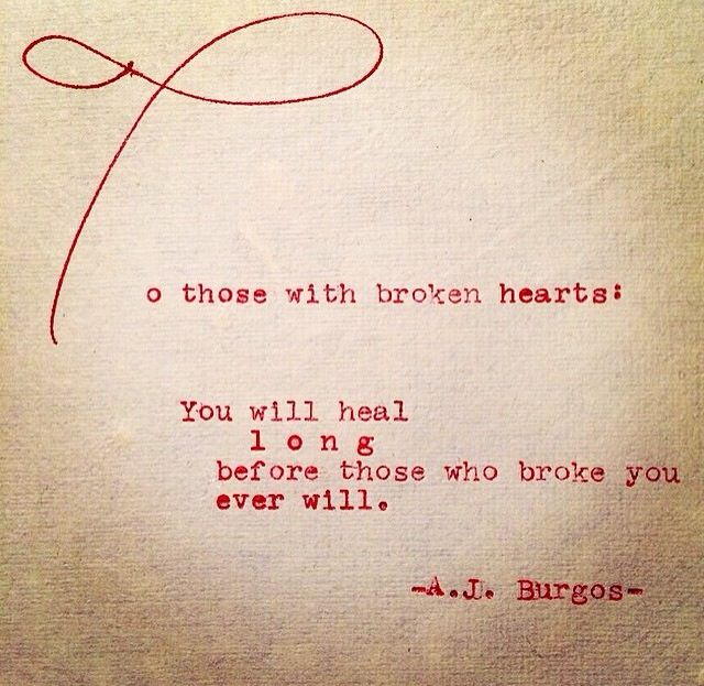 To those with broken hearts: You will heal long before those who ...